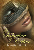 The Seduciton of Esther -- Jennifer Wilck